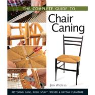 The Complete Guide to Chair Caning Restoring Cane, Rush, Splint, Wicker & Rattan Furniture by Widess, Jim, 9781454703846