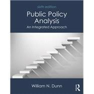 Public Policy Analysis: An Integrated Approach by Dunn; William N, 9781138743847