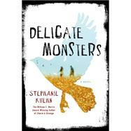 Delicate Monsters A Novel by Kuehn, Stephanie, 9781250063847