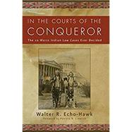 In the Courts of the Conqueror by Echo-Hawk, Walter R., 9781555913847