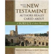 What the New Testament Authors Really Cared About: A Survey of Their Writings by Berding, Kenneth; Williams, Matt, 9780825443848