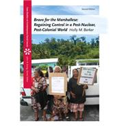 Bravo for the Marshallese Regaining Control in a Post-Nuclear, Post-Colonial World by Barker, Holly M., 9781111833848