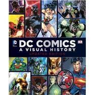 DC Comics: A Visual History by Wallace, Daniel ; Cowsill, Alan ; Irvine, Alex ; Manning, Matthew K., 9781465433848