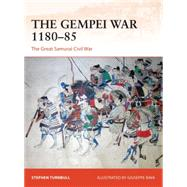 The Gempei War 1180–85 The Great Samurai Civil War by Turnbull, Stephen; Rava, Giuseppe, 9781472813848