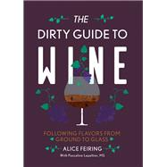 The Dirty Guide to Wine by Feiring, Alice; Lepeltier, Pascaline (CON), 9781581573848