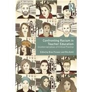 Confronting Racism in Teacher Education: Counternarratives of Critical Practice by Picower; Bree, 9781138653849