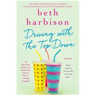Driving with the Top Down A Novel by Harbison, Beth, 9781250043849
