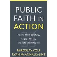 Public Faith in Action by Volf, Miroslav; Mcannally-linz, Ryan, 9781587433849