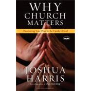 Why Church Matters by Harris, Joshua, 9781601423849