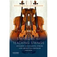 Strategies for Teaching Strings Building A Successful String and Orchestra Program by Hamann, Donald L.; Gillespie, Robert, 9780190643850