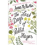 Last Days of Rabbit Hayes A Novel by Mcpartlin, Anna, 9781250093851
