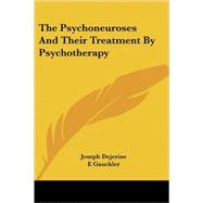 The Psychoneuroses and Their Treatment by Psychotherapy by Dejerine, Joseph J.; Gauckler, E.; Jelliffe, Smith Ely, 9781425493851