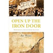 Open Up the Iron Door: Memoirs of a Soviet Jewry Activist by Weiss, Avraham, 9781592643851