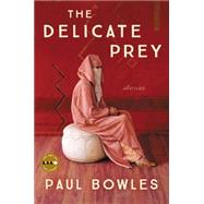 The Delicate Prey And Other Stories by Bowles, Paul, 9780062393852