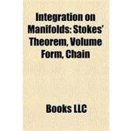 Integration on Manifolds : Stokes' Theorem, Volume Form, Chain by , 9781157573852