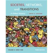 Societies, Networks, and Transitions, Volume II: Since 1450 A Global History by Lockard, Craig A., 9781285733852