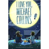 I Love You, Michael Collins by Baratz-Logsted, Lauren, 9780374303853
