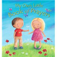 My Own Little Book of Prayers by Unknown, 9780745963853