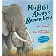 My Bibi Always Remembers by Buzzeo, Toni; Wohnoutka, Mike, 9781423183853
