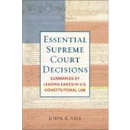 Essential Supreme Court Decisions: Summaries of Leading Cases in U.S. Constitutional Law by Vile, John R., 9781442203853