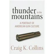 Thunder in the Mountains A Portrait of American Gun Culture by Collins, Craig K., 9781493003853
