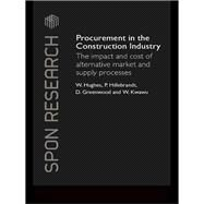 Procurement in the Construction Industry: The Impact and Cost of Alternative Market and Supply Processes by Hughes; Will, 9781138983854