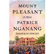 Mount Pleasant A Novel by Nganang, Patrice; Reid, Amy, 9780374213855