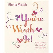 You're Worth It!: God Knows the Truth of Who You Are by Walsh, Sheila, 9780736963855