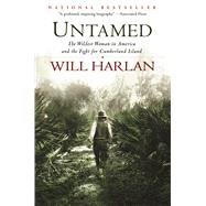 Untamed The Wildest Woman in America and the Fight for Cumberland Island by Harlan, Will, 9780802123855