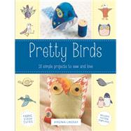 Pretty Birds: 18 Simple Projects to Sew and Love by Lindsay, Virginia, 9780762453856