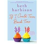 If I Could Turn Back Time A Novel by Harbison, Beth, 9781250043856