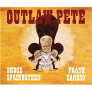 Outlaw Pete by Springsteen, Bruce; Caruso, Frank, 9781501103858