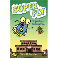 Super Fly vs. Furious Flea! by Doodler, Todd H., 9781619633858