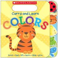 Carry and Learn Colors by Scholastic; Ward, Sarah G., 9780545783859