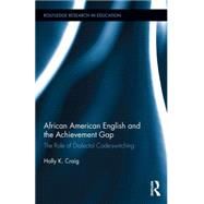 African American English and the Achievement Gap: The Role of Dialectal Code Switching by Craig; Holly K., 9780415743860