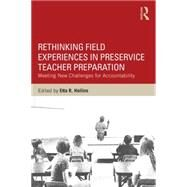 Rethinking Field Experiences in Preservice Teacher Preparation: Meeting New Challenges for Accountability by Hollins; Etta R., 9781138823860