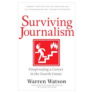 Surviving Journalism: Fireproofing a Career in the Fourth Estate by Watson, Warren, 9781936863860