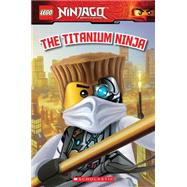 LEGO Ninjago: The Titanium Ninja (Reader #10) by Howard, Kate, 9780545663861