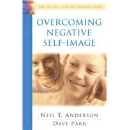 Overcoming Negative Self-Image by Anderson, Neil T.; Park, Dave, 9780764213861