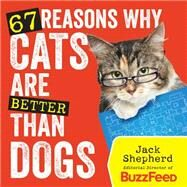 67 Reasons Why Cats Are Better Than Dogs by Shepherd, Jack, 9781426213861