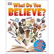 What Do You Believe? by Dorling Kindersley, Inc., 9781465443861