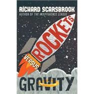 Rockets Versus Gravity by Scarsbrook, Richard, 9781459733862