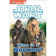 DK Readers L1: Star Wars: What Is A Wookiee? by Dk Publishing, 9781465433862