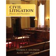 Civil Litigation Process and Procedures by Goldman, Thomas F.; Hughes, Alice Hart, 9780133493863