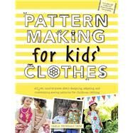 Pattern Making for Kids' Clothes: All You Need to Know About Designing, Adapting, and Customizing Sewing Patterns for Children's Clothing by Crim, Carla Hegeman, 9781438003863