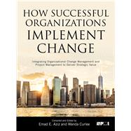 How Successful Organizations Implement Change by Aziz, Emad E.; Curlee, Wanda, Ph.D., 9781628253863
