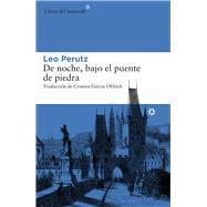De Noche, Bajo el Puente de Piedra/ By Night, Under the Stone Bridge by Perutz, Leo; Ohlrich, Cristina Garcia, 9788416213863