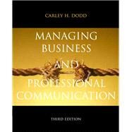 Managing Business & Professional Communication by Dodd, Carley H., 9780205823864