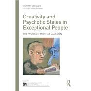 Creativity and Psychotic States in Exceptional People: The work of Murray Jackson by Jackson; Cynthia, 9780415703864