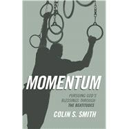 Momentum Pursuing God's Blessings Through the Beatitudes by Smith, Colin S., 9780802413864